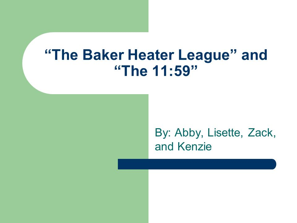 The Baker Heater League and The 11:59