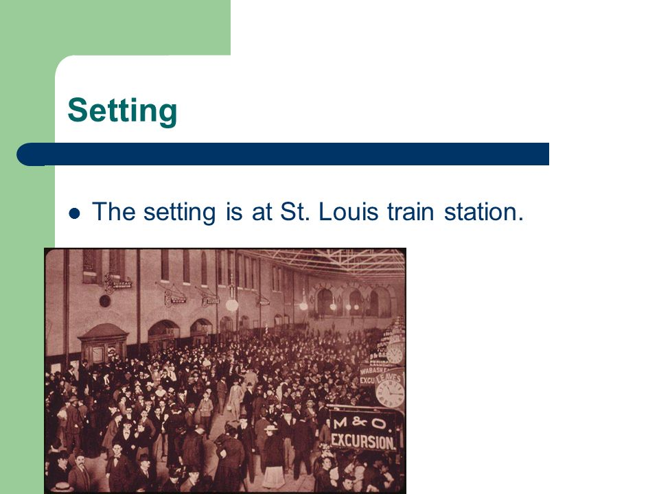 Setting The setting is at St. Louis train station.