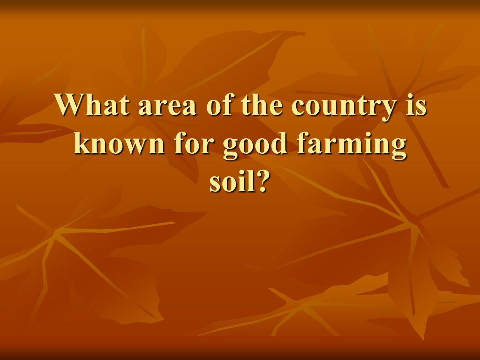 What area of the country is known for good farming soil