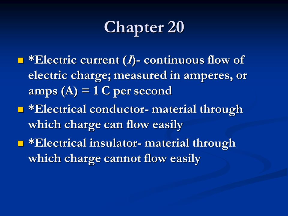 Chapter 20 *Electric current (I)- continuous flow of electric charge; measured in amperes, or amps (A) = 1 C per second.