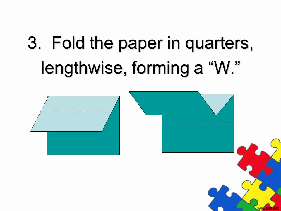 3. Fold the paper in quarters, lengthwise, forming a W.