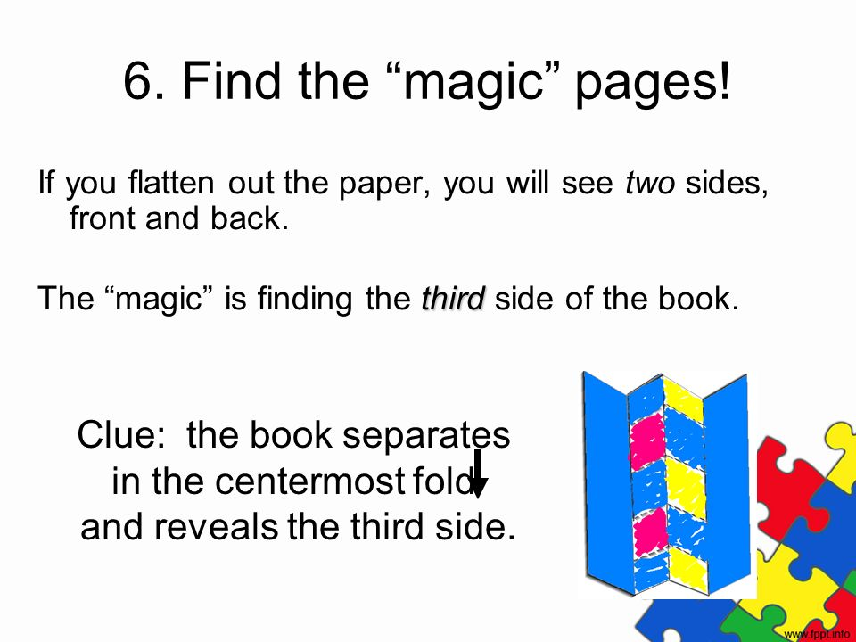 6. Find the magic pages! If you flatten out the paper, you will see two sides, front and back. The magic is finding the third side of the book.