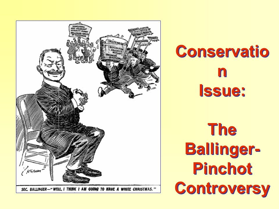 Conservation Issue: The Ballinger- Pinchot Controversy