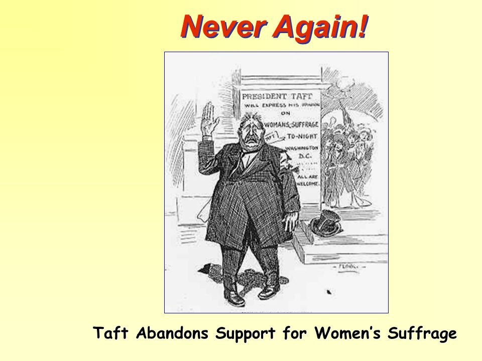 Taft Abandons Support for Women's Suffrage