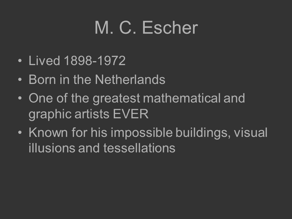 M. C. Escher Lived 1898-1972 Born in the Netherlands