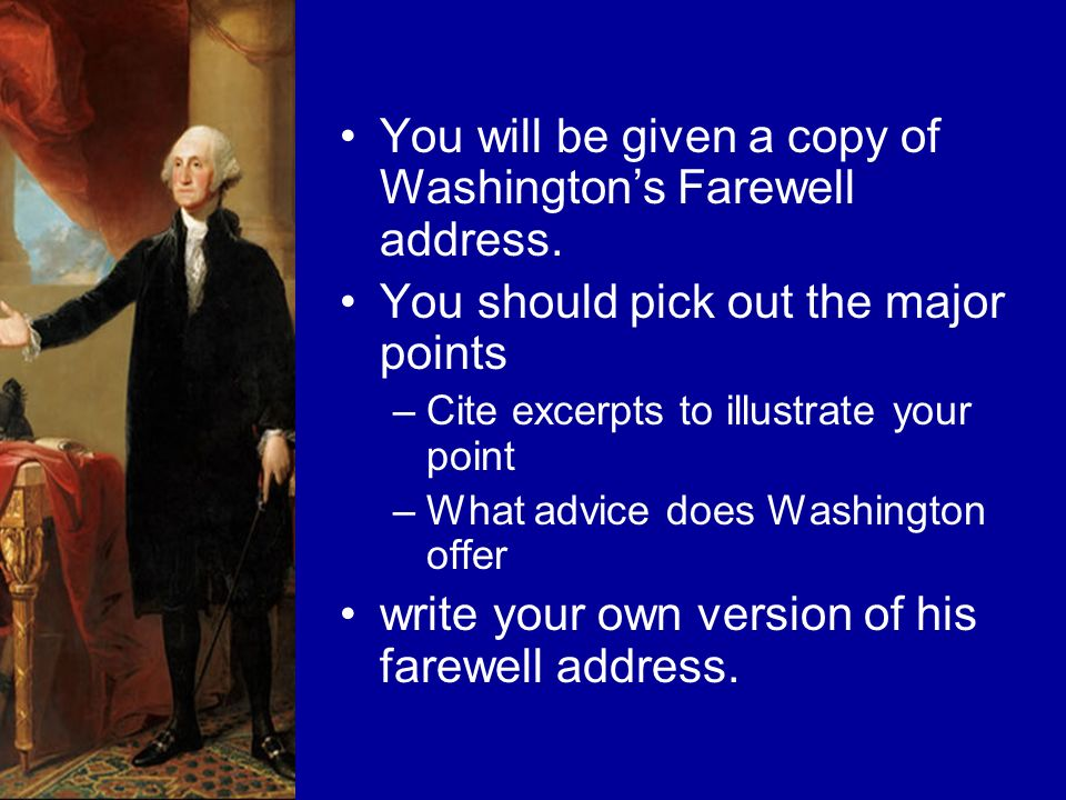 You will be given a copy of Washington's Farewell address.