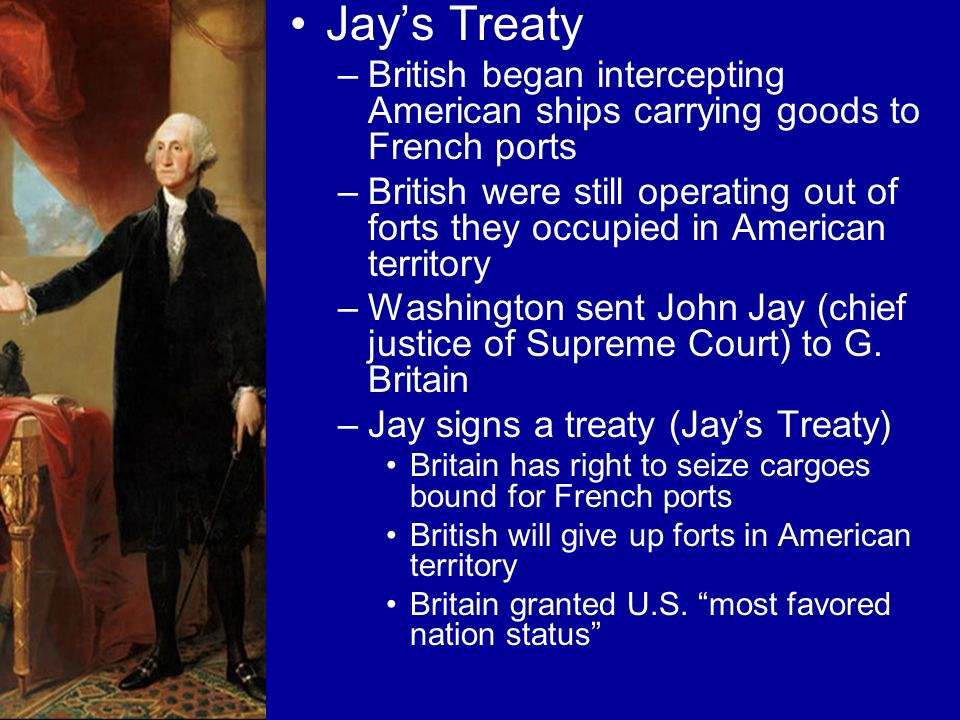 Jay's Treaty British began intercepting American ships carrying goods to French ports.