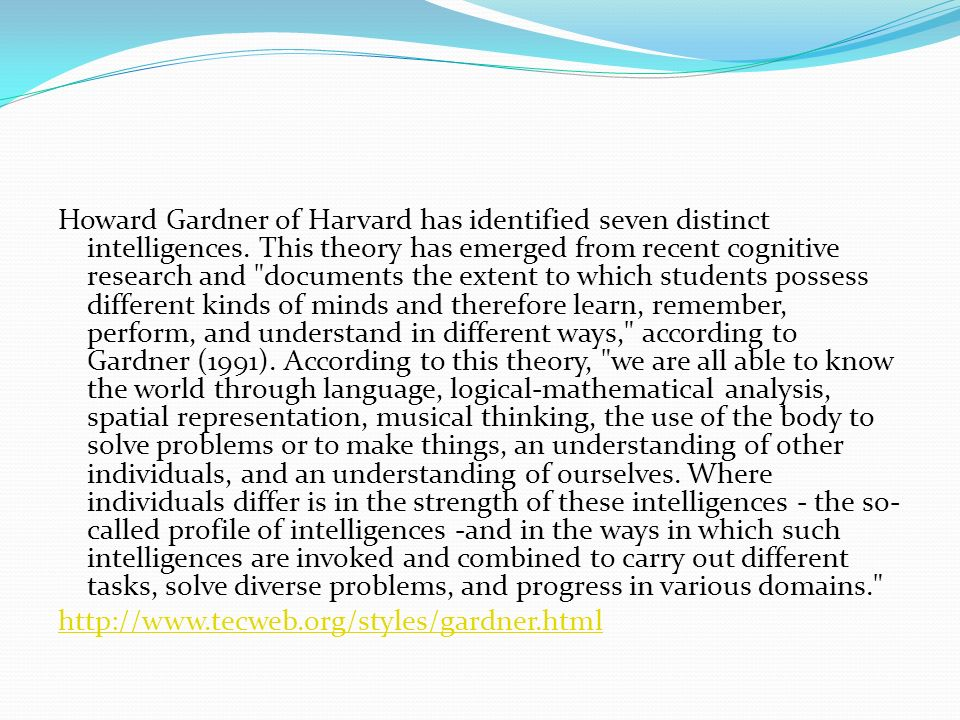 Howard Gardner of Harvard has identified seven distinct intelligences