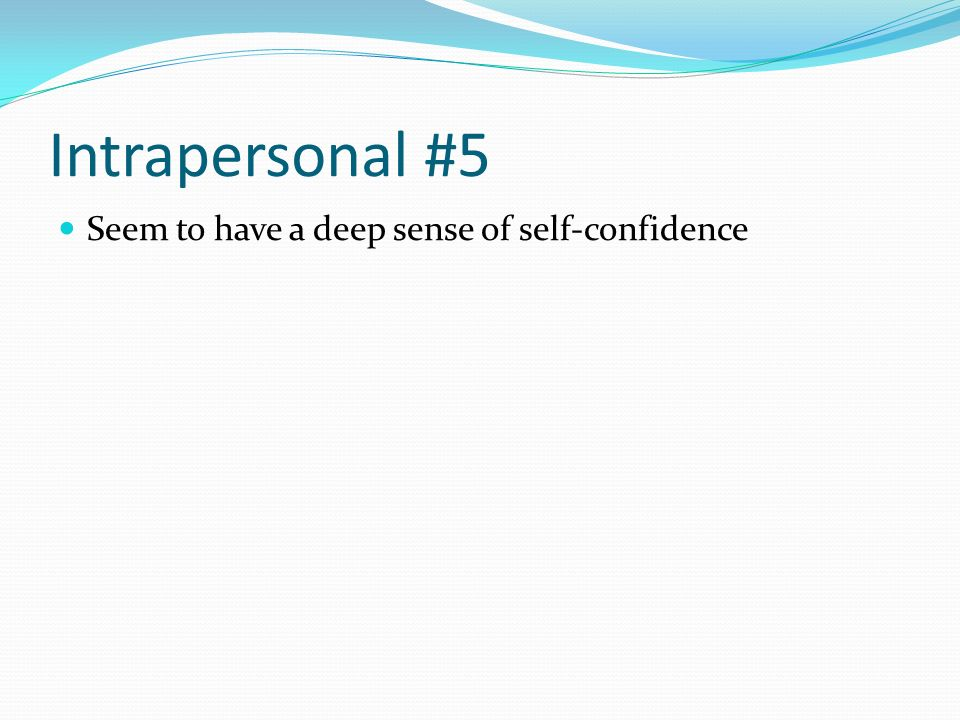 Intrapersonal #5 Seem to have a deep sense of self-confidence