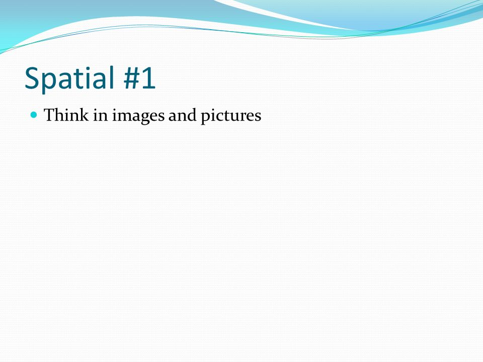 Spatial #1 Think in images and pictures