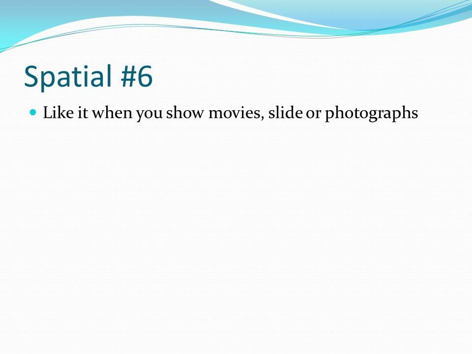 Spatial #6 Like it when you show movies, slide or photographs
