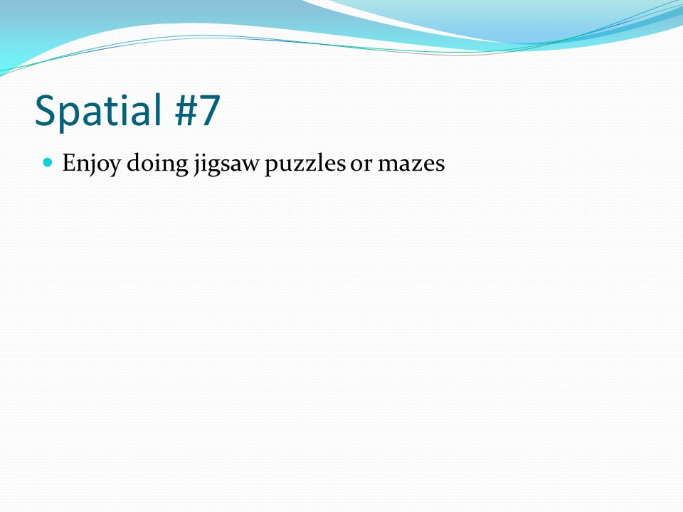 Spatial #7 Enjoy doing jigsaw puzzles or mazes