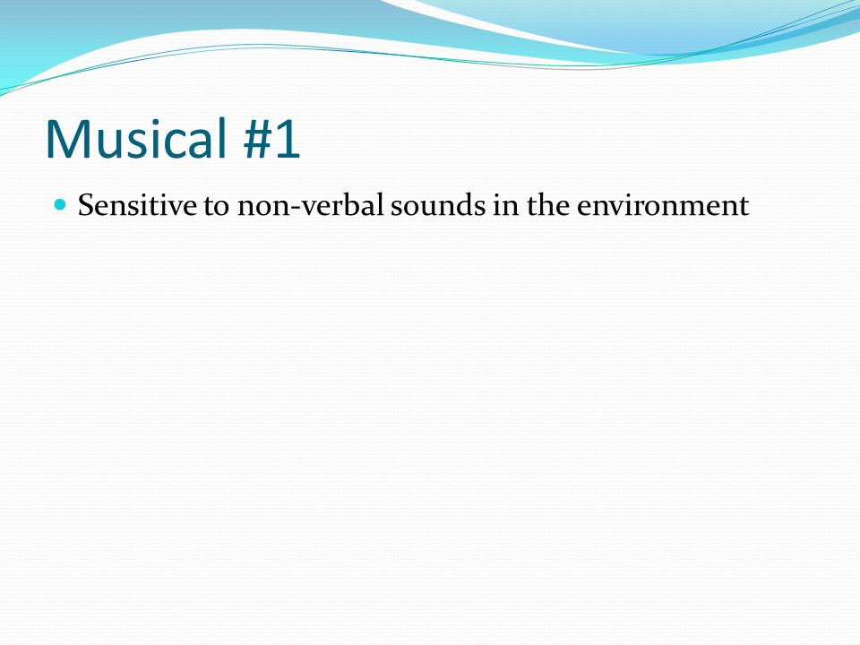 Musical #1 Sensitive to non-verbal sounds in the environment