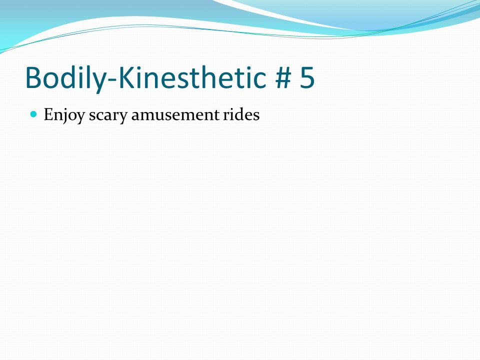 Bodily-Kinesthetic # 5 Enjoy scary amusement rides