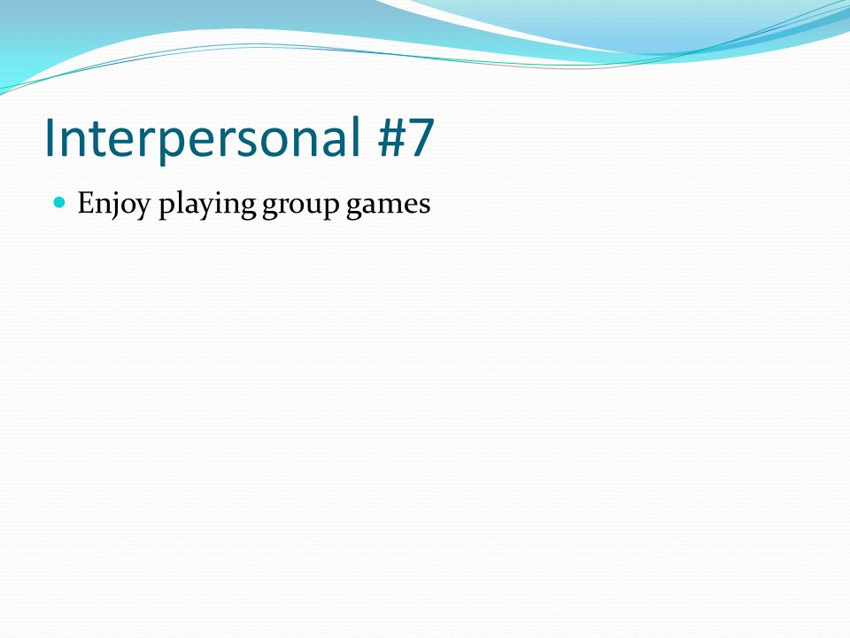 Interpersonal #7 Enjoy playing group games