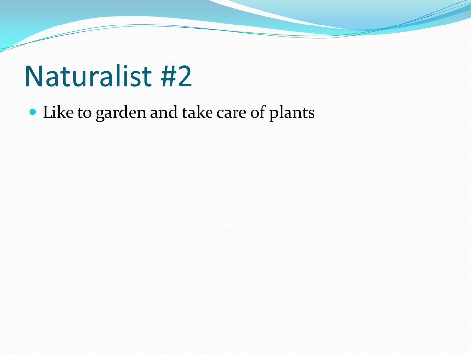 Naturalist #2 Like to garden and take care of plants