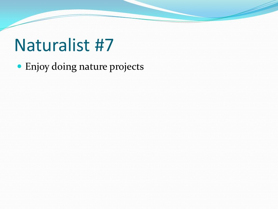 Naturalist #7 Enjoy doing nature projects