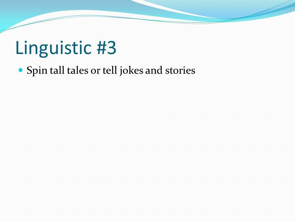 Linguistic #3 Spin tall tales or tell jokes and stories