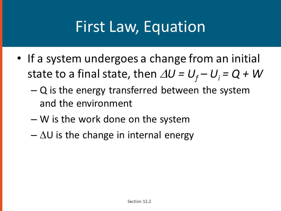 First Law, Equation If a system undergoes a change from an initial state to a final state, then DU = Uf – Ui = Q + W.