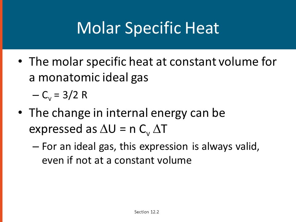 Molar Specific Heat The molar specific heat at constant volume for a monatomic ideal gas. Cv = 3/2 R.
