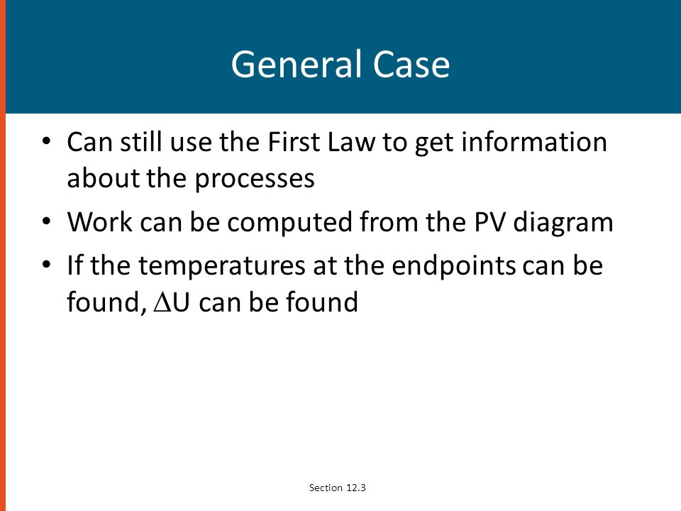 General Case Can still use the First Law to get information about the processes. Work can be computed from the PV diagram.
