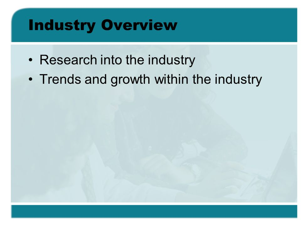 Industry Overview Research into the industry