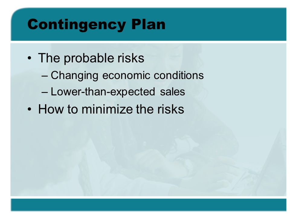 Contingency Plan The probable risks How to minimize the risks