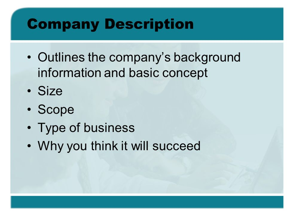 Company Description Outlines the company's background information and basic concept. Size. Scope.