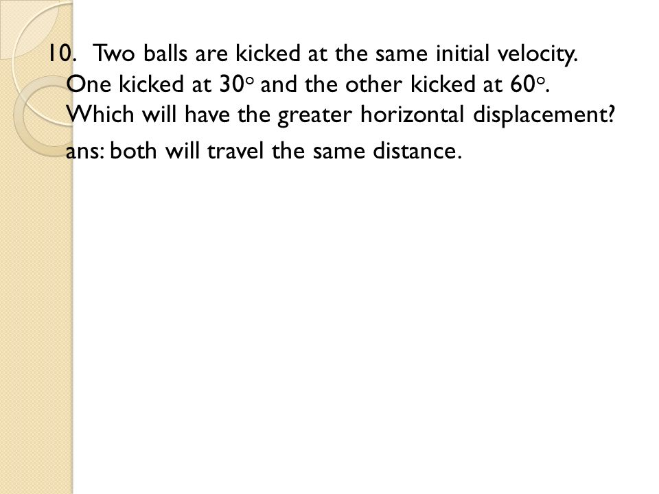 10. Two balls are kicked at the same initial velocity