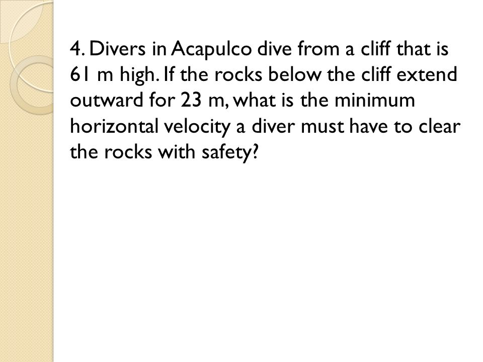 4. Divers in Acapulco dive from a cliff that is 61 m high