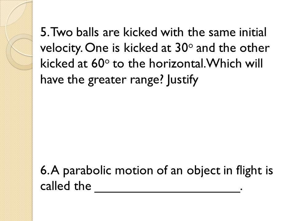 5. Two balls are kicked with the same initial velocity