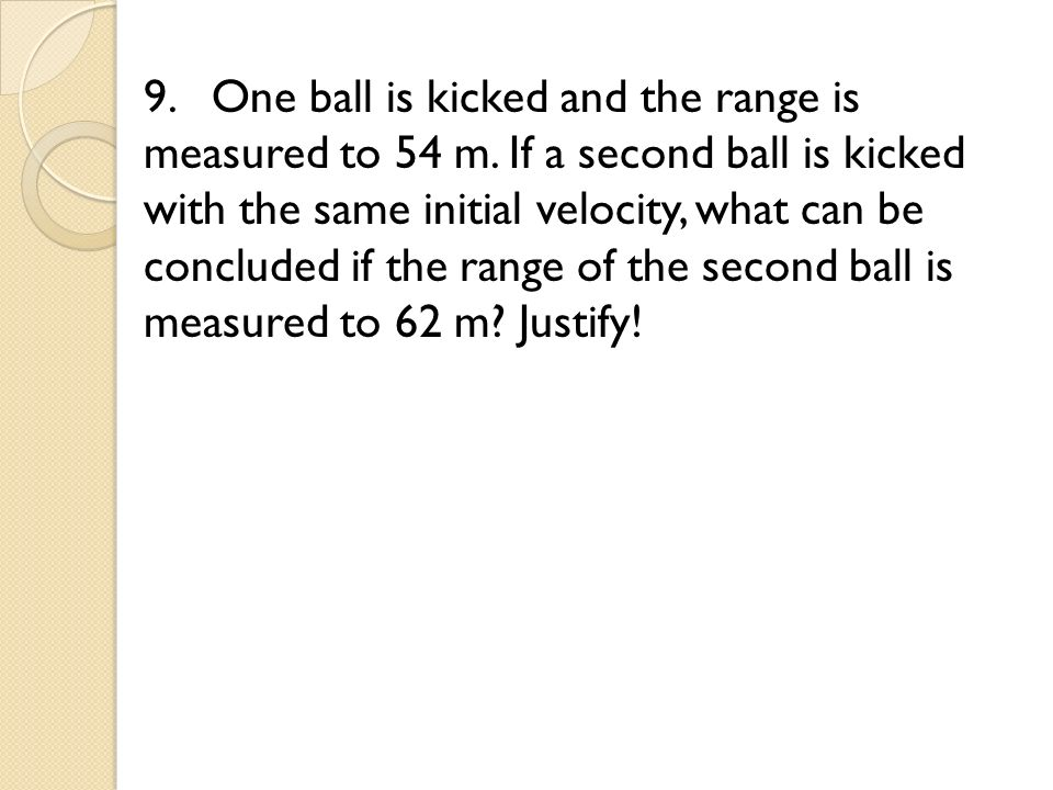 9. One ball is kicked and the range is measured to 54 m