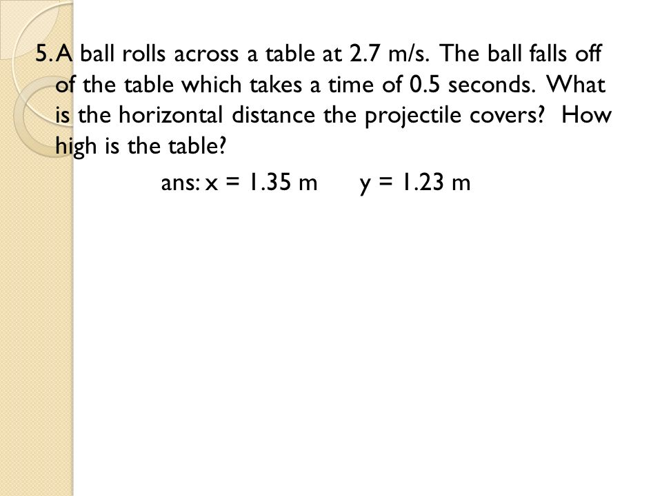 5. A ball rolls across a table at 2. 7 m/s