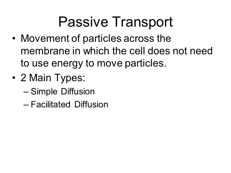 Passive Transport Movement of particles across the membrane in which the cell does not need to use energy to move particles.