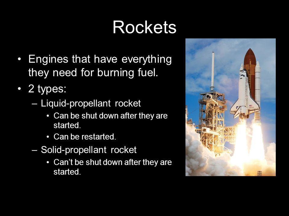 Rockets Engines that have everything they need for burning fuel.