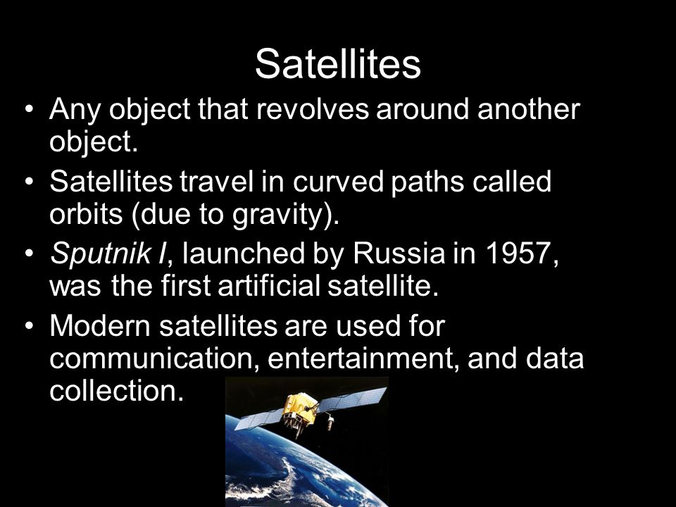Satellites Any object that revolves around another object.