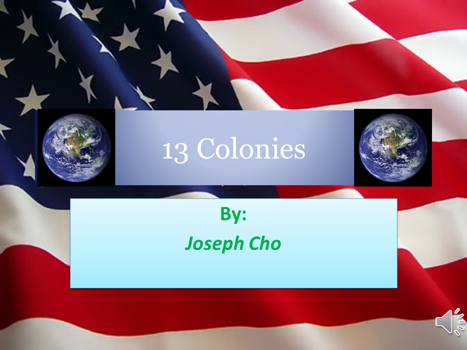 13 Colonies By: Joseph Cho