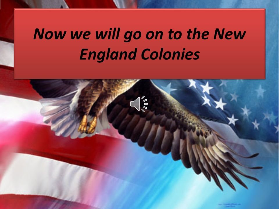 Now we will go on to the New England Colonies