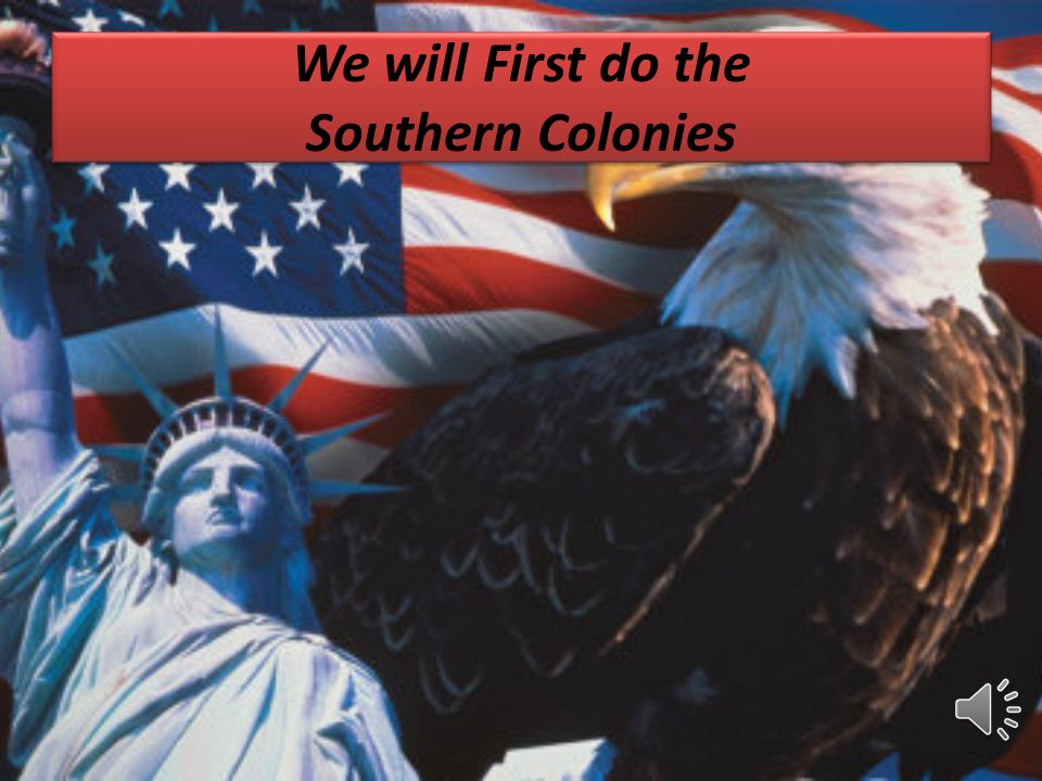 We will First do the Southern Colonies