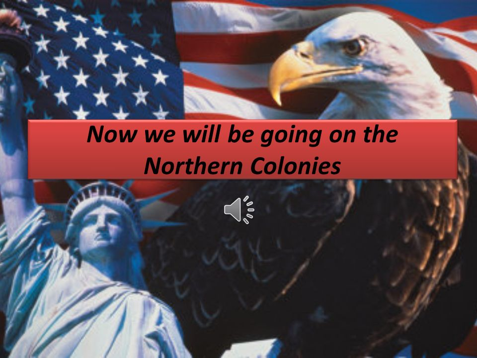 Now we will be going on the Northern Colonies