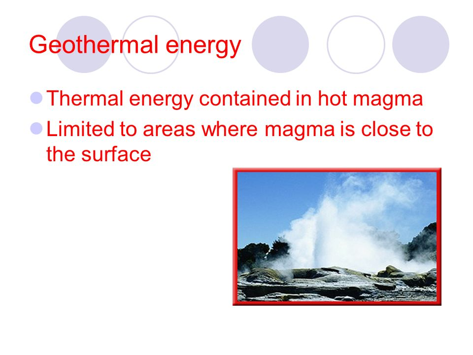 Geothermal energy Thermal energy contained in hot magma