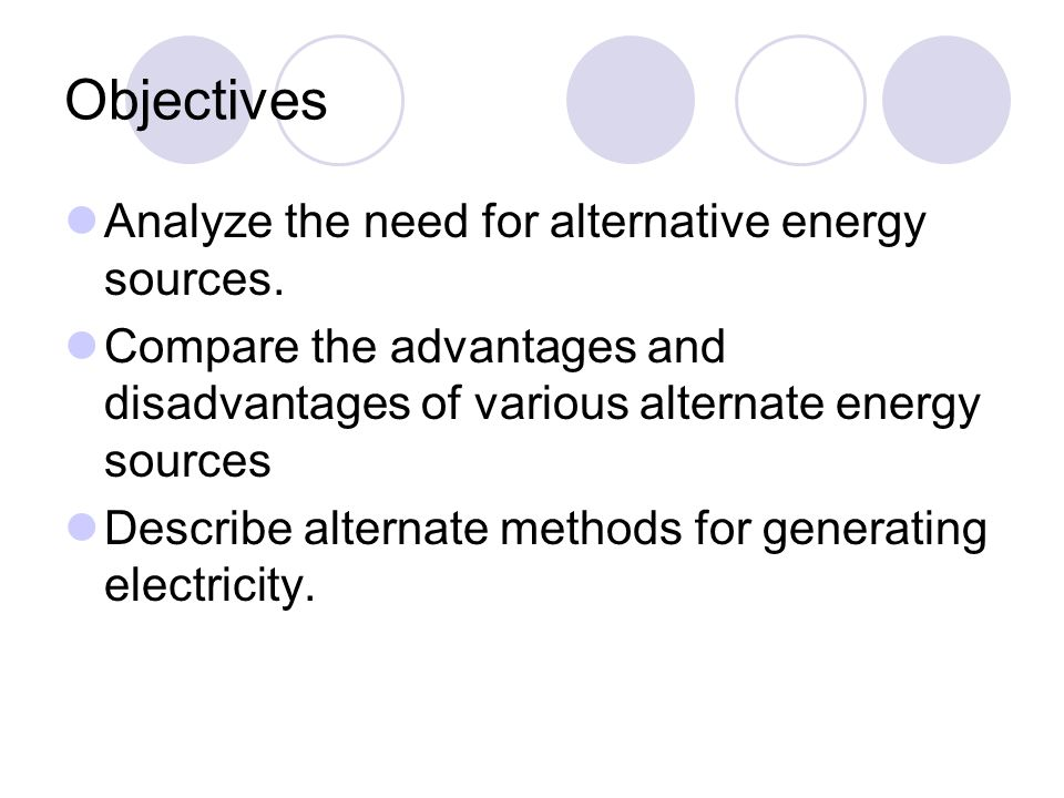 Objectives Analyze the need for alternative energy sources.