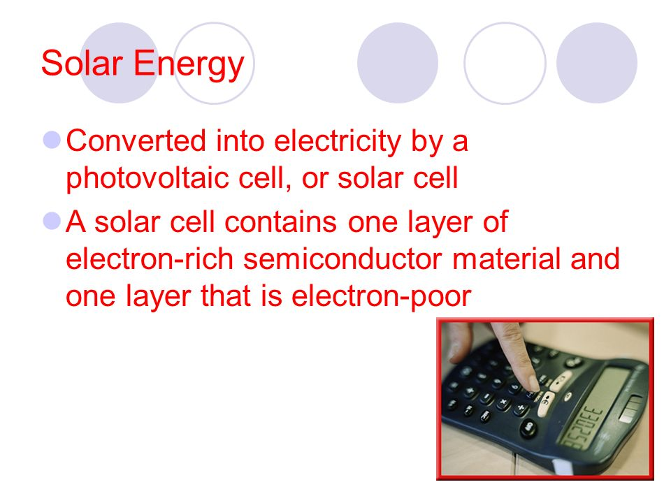Solar Energy Converted into electricity by a photovoltaic cell, or solar cell.