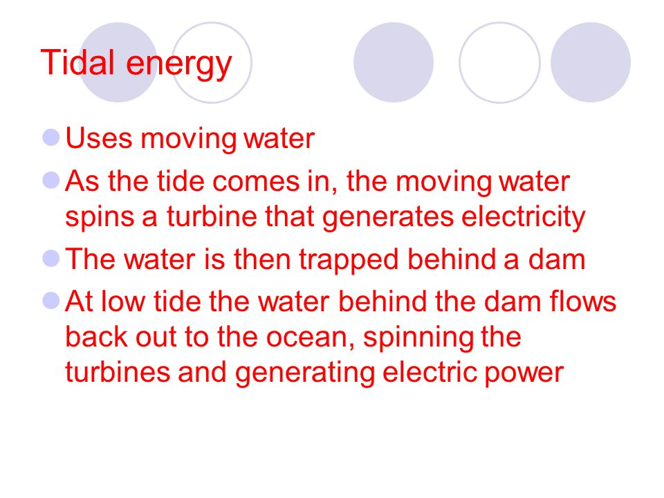 Tidal energy Uses moving water