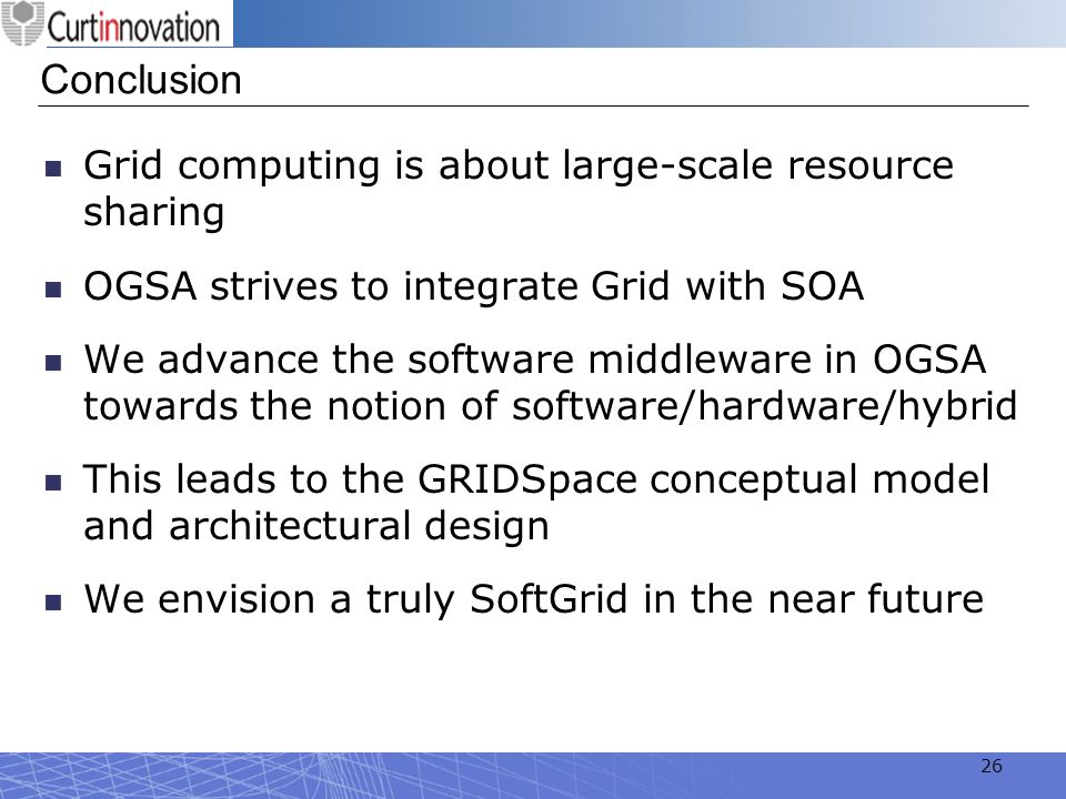 Conclusion Grid computing is about large-scale resource sharing
