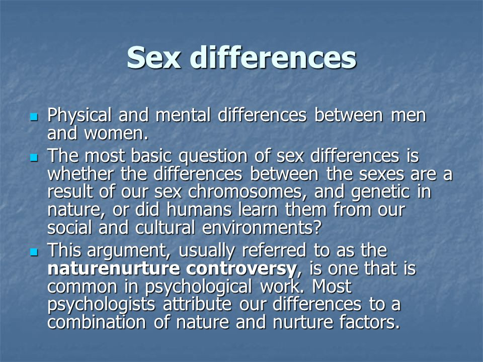 Sex differences Physical and mental differences between men and women.