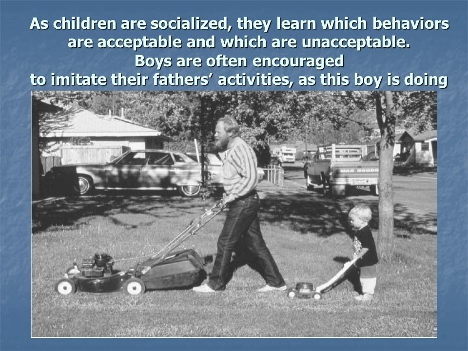 As children are socialized, they learn which behaviors are acceptable and which are unacceptable.