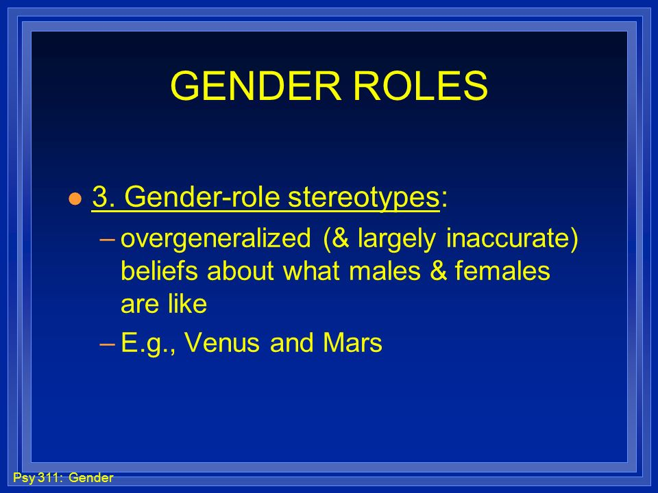 GENDER ROLES 3. Gender-role stereotypes: