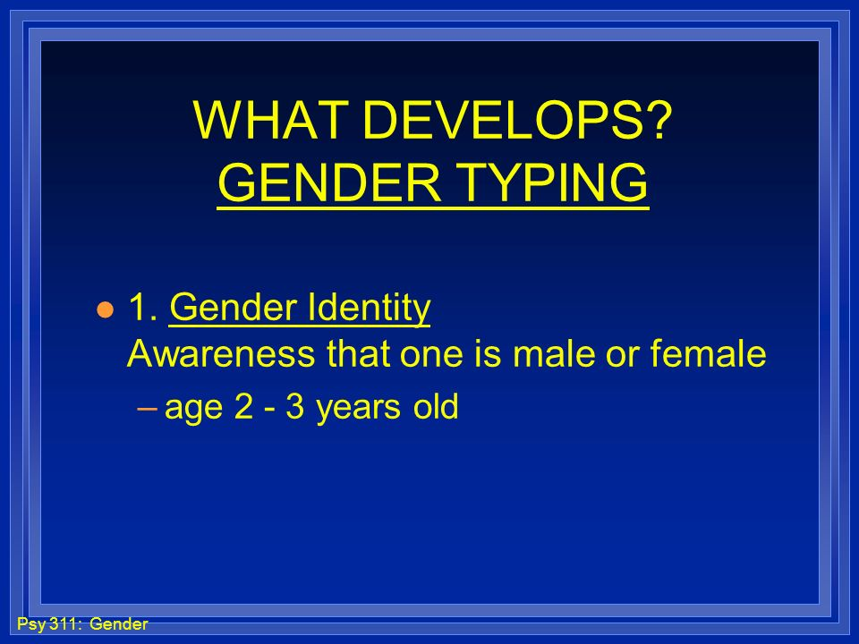 WHAT DEVELOPS GENDER TYPING