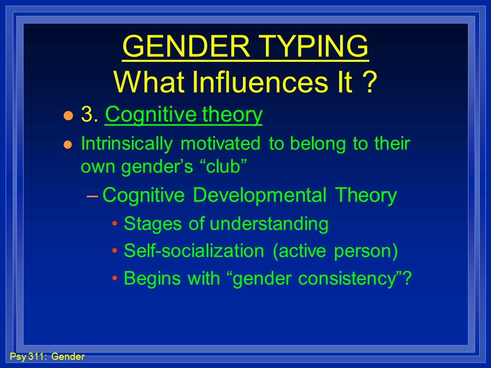 GENDER TYPING What Influences It